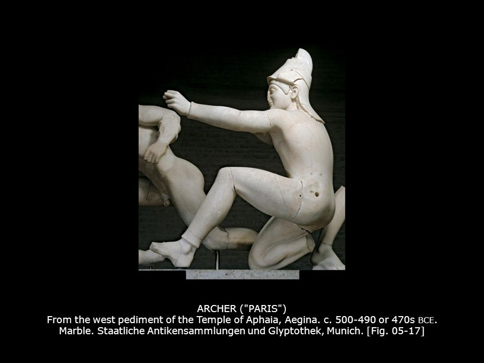 ARCHER ( PARIS ) From the west pediment of the Temple of Aphaia, Aegina. c. 500-490 or 470s BCE. Marble. Staatliche Antikensammlungen und Glyptothek, Munich. [Fig. 05-17]